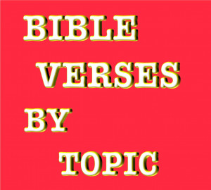 Bible Verses By Topic: Inspirational Scriptures by Subject