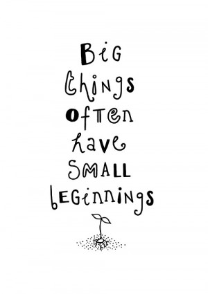 ... things often have small beginnings ~ #success #taolife #quote #poster