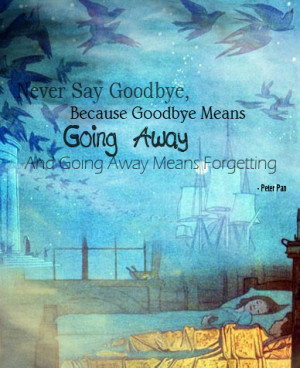 quotes never say goodbye peter pan quotes never say goodbye