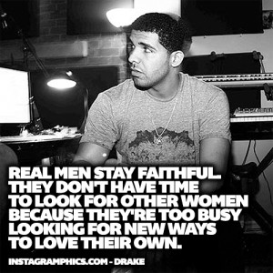 Real Men Stay Faithful Drake Quote Graphic