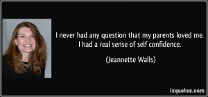 ... parents loved me. I had a real sense of self confidence. - Jeannette