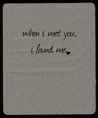 When I Met You, I Found Me~Clever Quotes