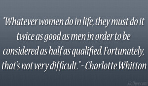 Whatever women do in life, they must do it twice as good as men in ...