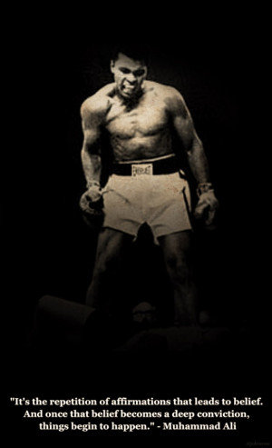 """... becomes a deep conviction, things begin to happen."""" - Muhammad Ali"""