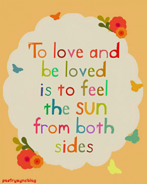 Love Quote To love and be to feel the sun from both sides