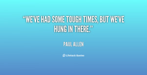 """We've had some tough times, but we've hung in there."""""""