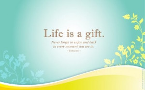 quote by 'enjoy every moment of life'.