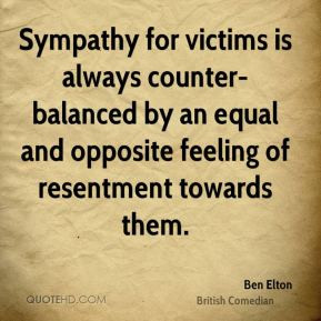 Ben Elton - Sympathy for victims is always counter-balanced by an ...