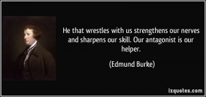 He that wrestles with us strengthens our nerves and sharpens our skill ...