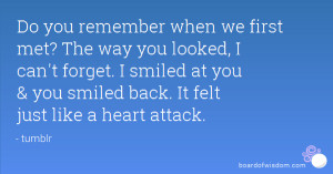 Do you remember when we first met? The way you looked, I can't forget ...