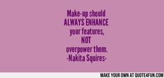 Make-up Quote by Make-up Artist and Blogger Nakita Squires.