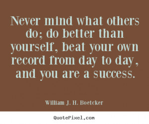 Success quotes - Never mind what others do; do better than yourself,..