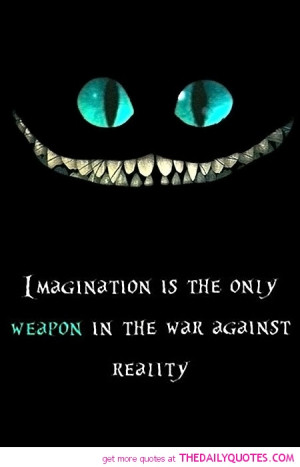 ... Is The Only Weapon In The War Against Reality ~ Imagination Quote