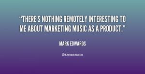 quote-Mark-Edwards-theres-nothing-remotely-interesting-to-me-about ...