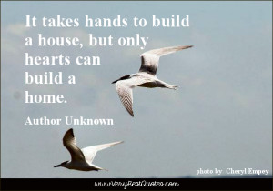 home quotes, family quotes, It takes hands to build a house, but only ...