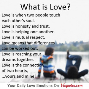 What is Love? Love is when two people touch each other's soul. Love ...
