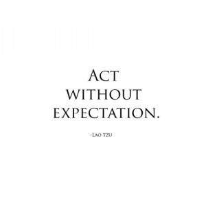 Act Without Expectation. - Lao Tzu ~ Boss Day Quotes