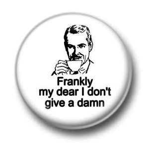 ... -My-Dear-I-Dont-Give-A-Damn-1-Inch-25mm-Pin-Button-Badge-Quote-Kitsch