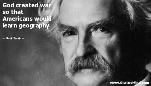 ... Americans would learn geography - Mark Twain Quotes - StatusMind.com