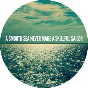 "collection of ""A smooth sea never made a skilled sailor"" images"