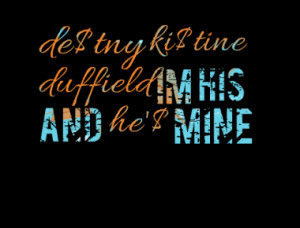 de tny ki tine duffield im his and he mine quotes from des t iny ...