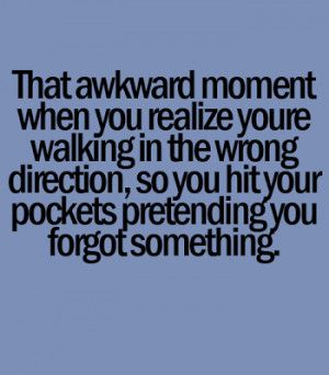 That awkward moment when you realize you're walking in the wrong ...