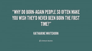 Why do born-again people so often make you wish they'd never been born ...