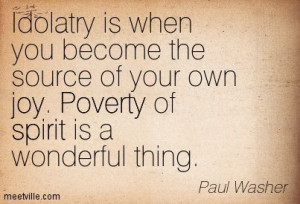 idolatry quotes | Paul Washer : Idolatry is when you become the source ...