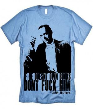 John Waters Don't (on light blue) WOMENS Tshirt. $19.00, via Etsy ...