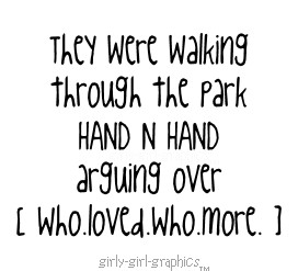 They were walking through the park hand n hand arguing over Who.Loved ...