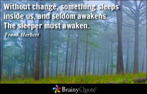 ... sleeps inside us, and seldom awakens. The sleeper must awaken