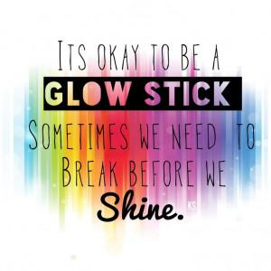 It's Okay to Be a Glow Stick
