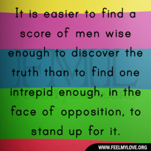 ... truth than to find one intrepid enough, in the face of opposition, to