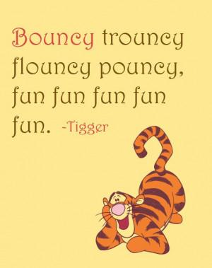 Quote: Bouncy trouncy flouncy pouncy, fun fun fun fun fun, Tigger ...