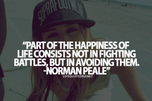 Part of the happiness of life consists not in fighting battles, but in ...