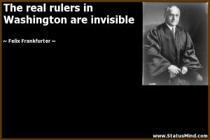 ... Washington are invisible - Felix Frankfurter Quotes - StatusMind.com