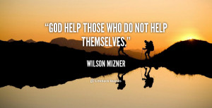 quote-Wilson-Mizner-god-help-those-who-do-not-help-92755.png