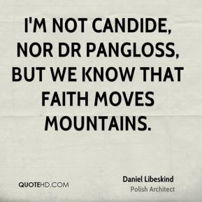 not Candide, nor Dr Pangloss, but we know that faith moves ...