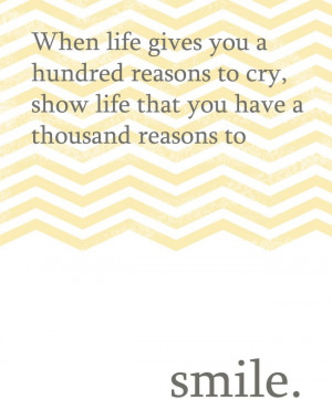 smile when life gives you a hundred reasons to cry show life that you ...