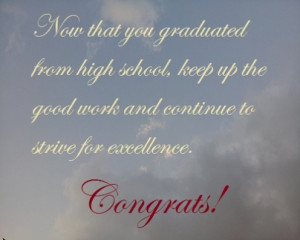 Now that you graduated from high school, keep up the good work and ...