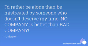 rather be alone than be mistreated by someone who doesn't deserve ...
