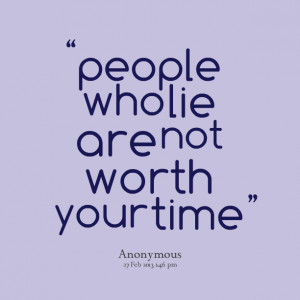 people who lie are not worth your time Lucy Lois Johnson