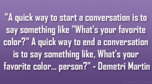 "... like, What's your favorite color… person?"" – Demetri Martin"