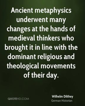Wilhelm Dilthey - Ancient metaphysics underwent many changes at the ...