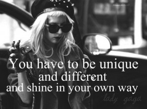 Lady gaga, quotes, sayings, you have to be unique, different