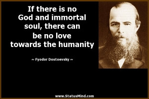 If there is no God and immortal soul, there can be no love towards the ...