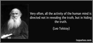 ... not in revealing the truth, but in hiding the truth. - Leo Tolstoy