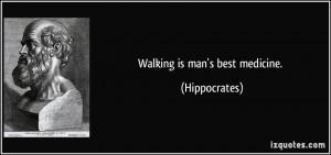 Walking is man's best medicine. - Hippocrates