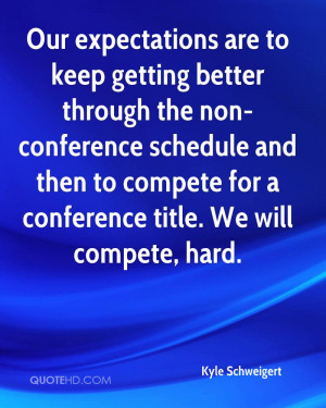 Our expectations are to keep getting better through the non-conference ...