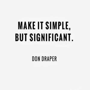 There's no need to make things complicated to make it successful ...